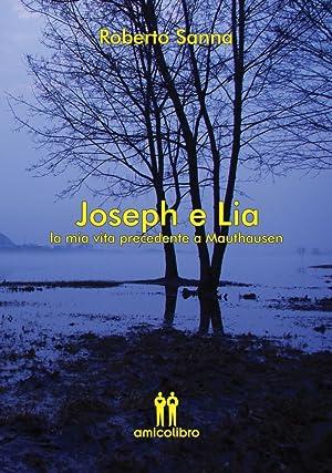 Joseph e Lia. La Mia Vita Precedente a Mauthausen.: Sanna, Roberto