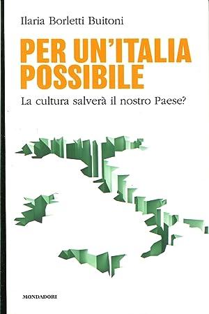 Per un'Italia Possibile. La Cultura Salverà il Nostro Paese?.: Borletti Buitoni, Ilaria