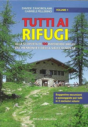 Tutti ai Rifugi. Alla Scoperta di 100 Imperdibili Rifugi del Piemonte e della Valle d'Aosta. ...