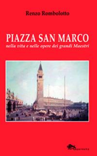 Piazza San Marco nella vita e nelle opere dei grandi maestri.: Rombolotto, Renzo