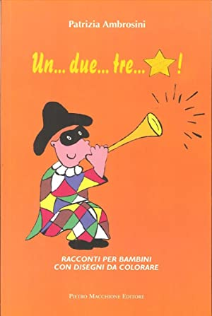 Un. due. tre. stella. Racconti per bambini con disegni da colorare.: Ambrosini, Patrizia