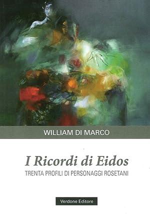 I Ricordi di Eidos. Trenta Profili di Personaggi Rosetani.: Di Marco, William