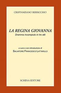 La Regina Giovanna. Dramma Incompiuto in Tre Atti.: Serricchio, Cristanziano