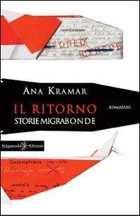Il Ritorno. Storie Migrabonde.: Kramar, Ana