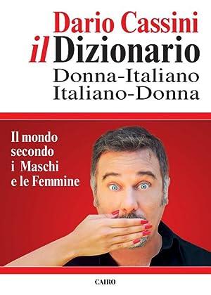 Il Dizionario Donna-Italiano Italiano-Donna. Il Mondo Secondo i Maschi e le Femmine.: Cassini, ...