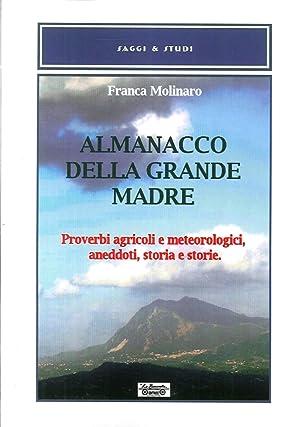 Almanacco della grande madre. Proverbi agricoli e metereologici, aneddoti, storia e storie.: ...