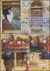 Geografie fuori luogo. Sedici storie per girarsi nel mondo.: Gabriele, Alessandro