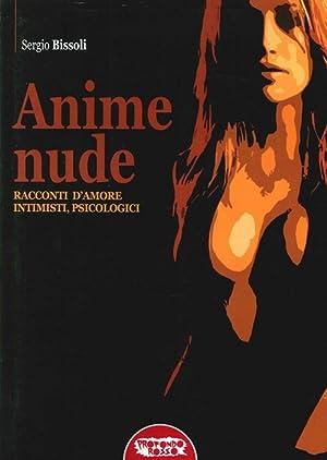 Anime Nude. Racconti d'Amore Intimistici, Psicologici.: Bissoli, Sergio