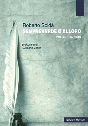 Sempreverde d'Alloro. Poesie 1987-2013.: Soldà, Roberto
