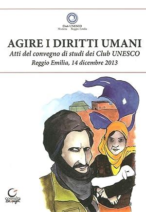 Agire i Diritti Umani. Atti del Convegno dei Club Unesco del 14 Dicembre 2013.