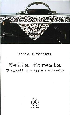 Nella foresta. 53 appunti di viaggio e di musica.: Turchetti, Fabio