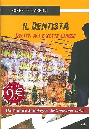 Il dentista. Delitti alle sette chiese.: Carboni, Roberto
