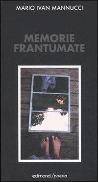 Memorie frantumate.: Mannucci, M Ivan