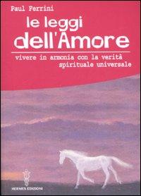 Le Leggi dell'Amore. Vivere in Armonia Con la Verità Spirituale Universale.: Ferrini, ...