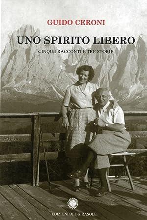 Uno spirito libero. Cinque racconti e tre storie.: Ceroni, Guido
