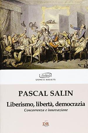 Liberismo, libertà, democrazia.: Salin, Pascal
