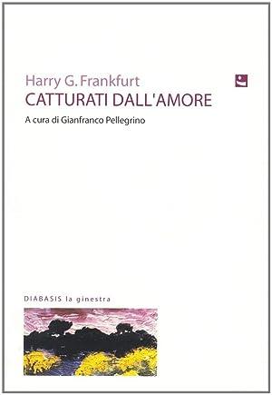 Catturati dall'amore.: Frankfurt, Harry G