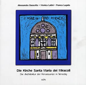 Die Kirche Santa Maria dei Miracoli. Die Architektur der Renaissance in Venedig.: Bassotto, ...