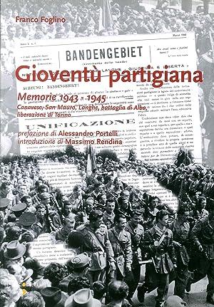 Gioventù Partigiana. Memorie 1943-1945. Canavese, San Mauro, Langhe, Battaglia di Alba, ...