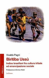 Biritiba Ussù. Indios brasiliani fra cultura tribale ed emancipazione sociale.: Pagni, ...