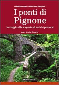 I ponti di Pignone. In viaggio alla scoperta di antichi percorsi.: Cascarini, Luisa Berghich, ...