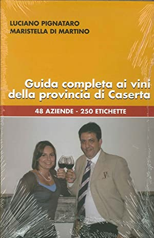 Guida Completa ai Vini della Provincia di Caserta. 48 Aziende, 250 Etichette.: Pignataro, Luciano ...
