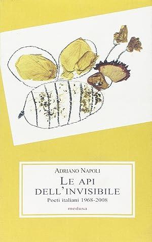 Le api dell'invisibile. Poeti italiani (1968-2008).: Napoli, Adriano