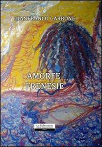 Amorfe frenesie.: Carrone, Gianfranco