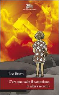 C'era una volta il comunismo (e altri racconti).: Besate, Lina