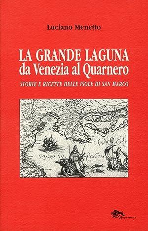 La grande laguna. Da Venezia al Quarnero. Storie e ricette delle isole di san Marco.: Menetto, ...