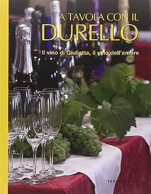A tavola con il Durello. Il vino di Giulietta, il vino dell'amore.: Soletti, Francesco