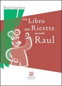 Dal libro delle ricette secondo Raul.: Casciotta, Raul