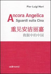 Ancora Angelica. Sguardi sulla Cina.: Neri, P Luigi