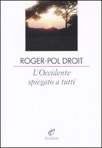 L'Occidente spiegato a tutti quanti.: Droit, Roger-Pol