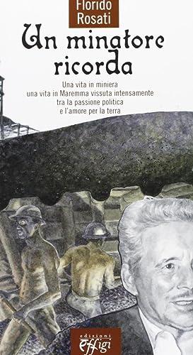 Un minatore ricorda. Una vita in miniera, una vita in maremma vissuta intensamente.: aa.vv.