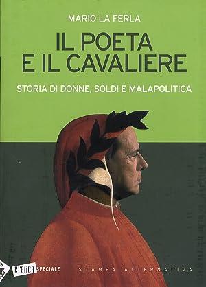 Il Poeta e il Cavaliere. Storia di donne, soldi e malapolitica.: La Ferla, Mario