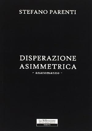 Disperazione assimetrica.: Parenti, Stefano