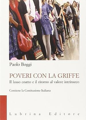 Poveri con la griffe. Il lusso coatto e il ritorno al valore intrinseco.: Boggi, Paolo Di Lecce, ...