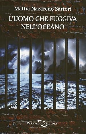 L'uomo che fuggiva nell'oceano.: Sartori, Mattia N