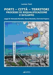 Porti-città-territori. Processi di riqualificazione e sviluppo.