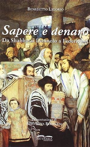 Sapere e Denaro. Da Shabbatai Donnolo a Federico II.: Ligorio, Benedetto