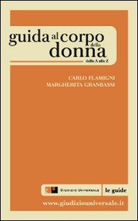 Guida al corpo della donna. Dalla A alla Z.: Granbassi, Margherita Flamigni, Carlo