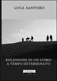 Riflessioni di un uomo a tempo determinato.: Santoro, Luca