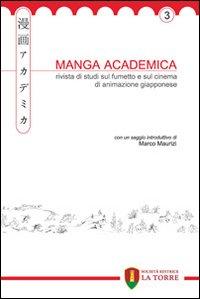 Manga Academica. Rivista di studi sul fumetto e sul cinema di animazione giapponese (2010). Vol. 3....