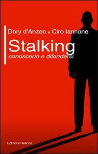 Stalking. Conoscerlo e difendersi.: D'Anzeo, Dory Iannone, Ciro