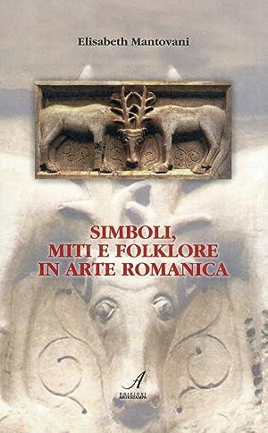 Simboli, Miti e Folklore in Arte Romanica. Gli Antichi Culti Pagani. I Miti Classici. L'...