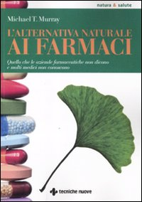 L'alternativa naturale ai farmaci.: Murray, Michael T