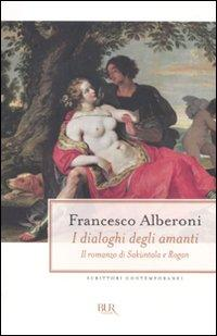 I Dialoghi degli Amanti. Il Romanzo di Sakùntala e Rogan.: Alberoni, Francesco