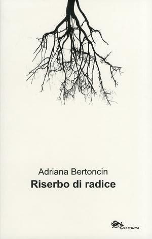 Riserbo di radice.: Bertoncin, Adriana