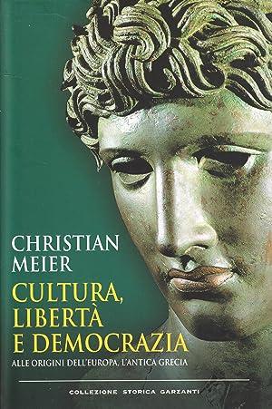 Cultura, libertà e democrazia. Alle origini dell'Europa, l'antica Grecia.: Meier, ...